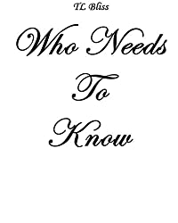 Who Needs To Know by TL Bliss (2016-04-09)