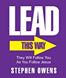 Lead! - They will follow you as you follow Jesus.