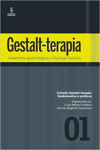 Gestalt-terapia. Fundamentos Epistemológicos e Influências Filosóficas