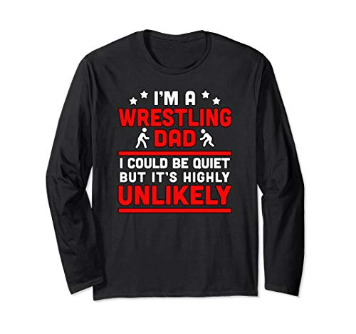 Proud Wrestling Dad - I could be quiet but its unlikely Long Sleeve T-Shirt