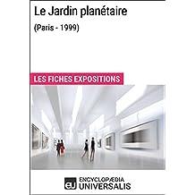 Le Jardin planétaire (Paris - 1999): Les Fiches Exposition d'Universalis (French Edition)