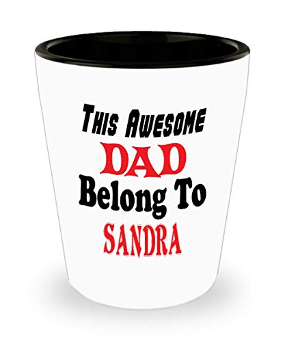 White Ceramic Shot Glass Funny Father's Day Gift For Dad - This Awesome Dad Belong To Sandra - Novelty Birthday Gift For -