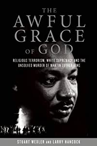 The Awful Grace of God: Religious Terrorism, White Supremacy, and the Unsolved Murder of Martin Luther King, Jr.