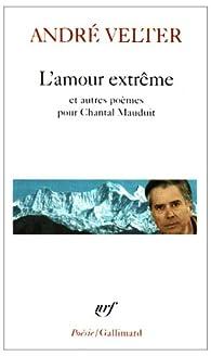 L'amour extrême précédé de Le septième sommet et suivi de Une autre altitude : Poèmes pour Chantal Mauduit par André Velter