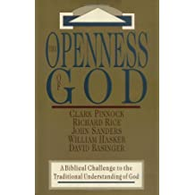 The Openness of God: A Biblical Challenge to the Traditional Understanding of God