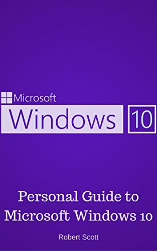 Window 10: Personal Guide to Microsoft Window 10 - Operating System, User Interface, Computer, and Technology