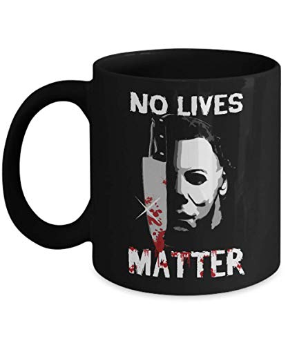 No Lives Matter Horror Michael Myers Halloween Mug - Halloween Gift