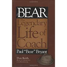 "Bear The Legendary Life of Coach Paul ""Bear"" Bryant"
