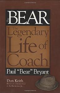 "Bear The Legendary Life of Coach Paul ""Bear"" Bryant"
