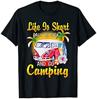 Life Is Short Call In Sick And Go Camping  Camping Love T-shirt   Size S - 5XL