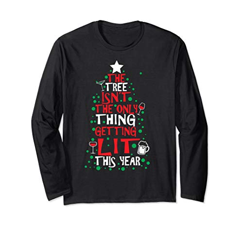The Tree Isn't The Only Thing Getting Lit This Year, Shirt (Year Tree All Long Christmas)
