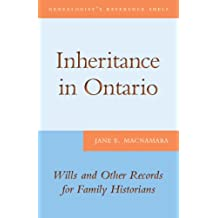 Inheritance in Ontario: Wills and Other Records for Family Historians (Genealogist's Reference Shelf Book 8)
