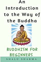 An Introduction to the Way of the Buddha: Buddhism for Beginners Paperback