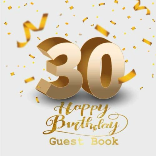 Read Online 30 Happy Birthday Guest Book: Thirty Birthday Celebrating Guest Book 30th Years.  Message Log Keepsake Notebook For Family and Friend To Write In. ... Party. 8.5 x 8.5 Inch 100 Pages (Volume 1) pdf