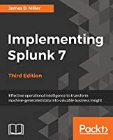 Implementing Splunk 7, 3rd Edition Front Cover