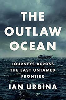 Book Cover: The Outlaw Ocean: Journeys Across the Last Untamed Frontier