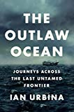 img - for The Outlaw Ocean: Journeys Across the Last Untamed Frontier book / textbook / text book