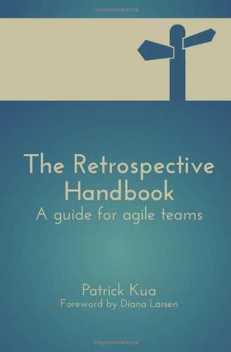 The Retrospective Handbook: A guide for agile teams by Mr Patrick Kua, Publisher : CreateSpace Independent Publishing Platform