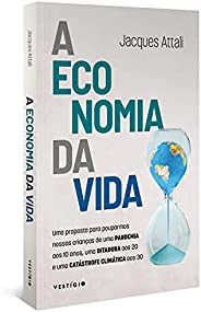A economia da vida: Uma proposta para pouparmos nossas crianças de uma pandemia aos 10 anos, uma ditadura aos