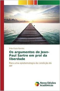 Os argumentos de Jean-Paul Sartre em prol da liberdade