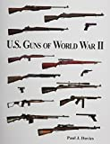U.S. Guns of World War II, Paul J. Davies, 1577471059
