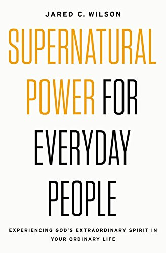 Supernatural Power for Everyday People: Experiencing God's Extraordinary Spirit in Your Ordinary Life