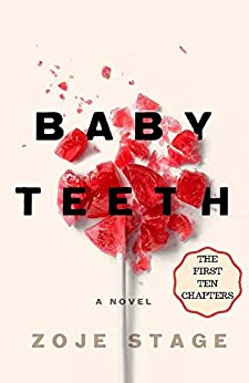 Baby Teeth: The First Ten Chapters by [Stage, Zoje]