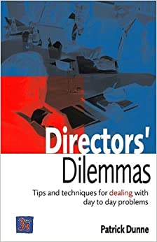 Directors' Dilemmas: Tips and Techniques for Dealing with Day-to-day Problems by Patrick Dunne (2000-02-01)