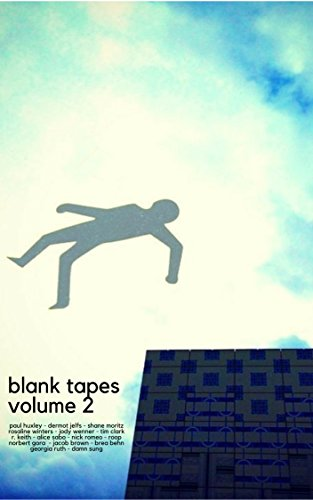 Blank Tapes Volume 2: more weird and dangerous tales by [Huxley, Paul, Jelfs, Dermot, Ruth, Georgia, Sabo, Alice, Winters, Rosaline, Wenner, Jody, Moritz, Shane, Clark, Tim, Brown, Jacob, Keith, R.]