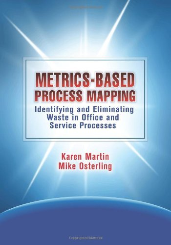 Metrics-Based Process Mapping: Identifying and Eliminating Waste in Office and Service Processes 2nd (second) Edition by Martin, Karen, Osterling, Mike published by Productivity Press (2012) (Metrics Based Process Mapping)