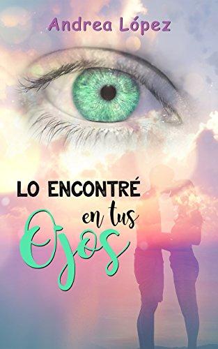 Lo encontré en tus ojos (Spanish Edition)