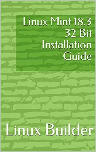 Linux Mint 18.3 32 Bit Installation Guide (Linux Mint Install Guides) Reader