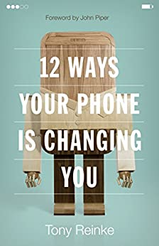 12 Ways Your Phone Is Changing You by [Reinke, Tony]