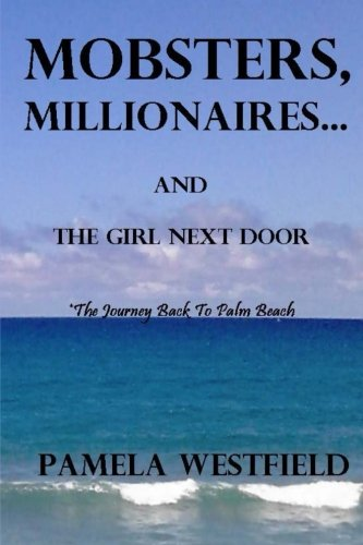 MOBSTERS, MILLIONAIRES...And The Girl Next Door: The Journey Back To Palm Beach