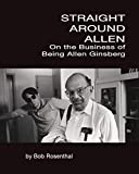 img - for Straight Around Allen: On the Business of Being Allen Ginsberg book / textbook / text book
