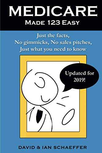 Medicare Made 123 Easy: Just the facts, No gimmicks, No sales pitches, Just what you need to know (Best Advantage Plan For Medicare)