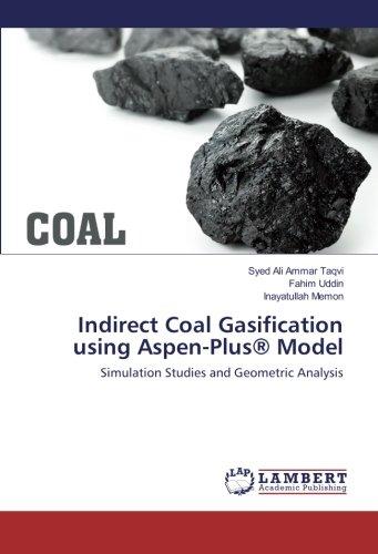 Indirect Coal Gasification using Aspen-Plus® Model: Simulation Studies and Geometric Analysis