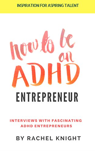 How to be an ADHD Entrepreneur: Interviews with Fascinating ADHD Entrepreneurs