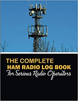 The Complete HAM Radio Log Book For Serious Operators ...