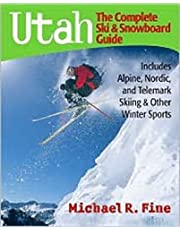 Utah the Complete Ski and Snowboard Guide: Includes Alpine Nordic And Telemark Skiing And Other Winter Sprt