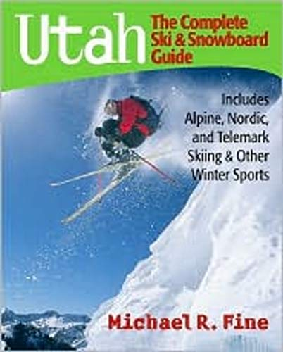 Read Online Utah: The Complete Ski and Snowboard Guide: Includes Alpine, Nordic, and Telemark Skiing & Other Winter Sports PDF