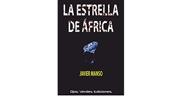 La estrella de África (Spanish Edition) - Kindle edition by Javier Manso. Mystery, Thriller & Suspense Kindle eBooks @ Amazon.com.