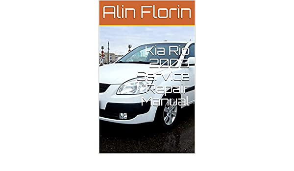 Kia Rio 2008 Service Repair Manual (English Edition) eBook: Alin Florin: Amazon.es: Tienda Kindle