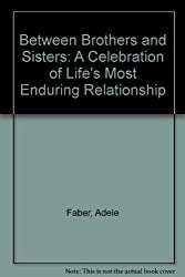 Between Brothers and Sisters: A Celebration of Life's Most Enduring Relationship