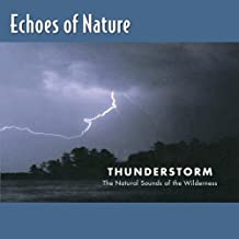Echoes Of Nature: Thunderstorms - The Natural Sounds Of The Wilderness