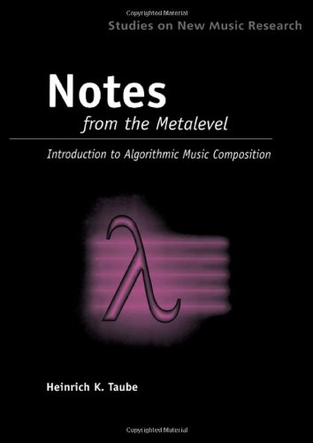 Notes from the Metalevel: An Introduction to Computer Composition (Studies on New Music Research)