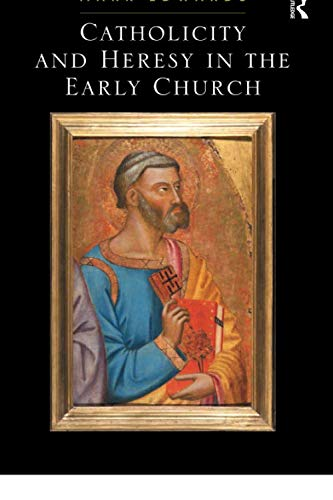 Catholicity and Heresy in the Early Church