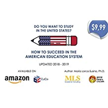 DO YOU WANT TO STUDY IN THE UNITED STATES?: HOW TO SUCCEED IN THE AMERICAN EDUCATION SYSTEM