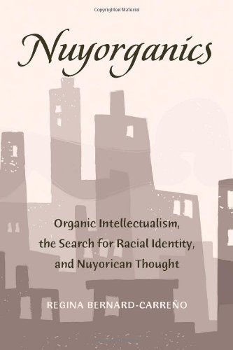 Nuyorganics: Organic Intellectualism, the Search for Racial Identity, and Nuyorican Thought (Counterpoints) 1st printing edition by Bernard-Carreo, Regina (2010) Paperback