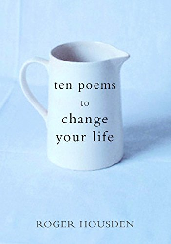 Ten Poems to Change Your Life (Your The Best Poems)
